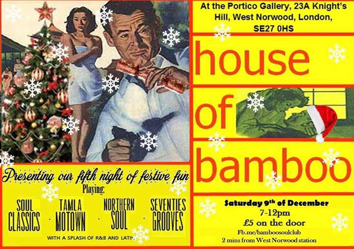 House of Bamboo Christmas Extravaganza, London SE27 OHS, DJs Adam Jenkins, Tom Ambrose, Dave Diston & Neil Stroud. Northern Soul, 60s Soul, Tamla Motown, Latin & 60sR&B 9/12/17