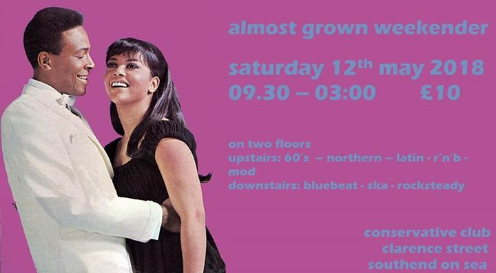 Almost Grown Weekender - Southend on Sea, SS1 1BD. 12/05/18 DJs Rob Messer, Martin Morgan, Warren Wint, Dean Chalkey, Sean Pumfrett, Marco Faccinni, Liam Telling & Olly Bruce. Playing 60s Soul, Northern Soul, 60's R&B, Latin Boogaloo, Rocksteady & Ska. 12/05/18