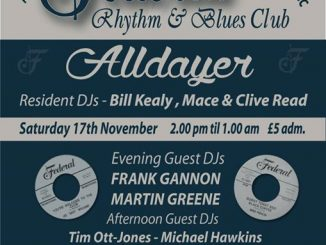The Federal R&B Club Alldayer (Crewe) - Crewe, CW1 2PY. DJs Frank Gannon, Martin Greene, Tim Ott-Jones, Michael Hawkins, Richard Snee, Steve Yates, Nick Smith Bill Kealy, Mace, Clive Read. Playing vintage R&B, Blues & Soul. 17/11/18