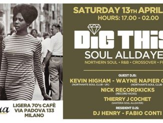 DIG THIS! Soul Alldayer Milano - April 2019 - DJs Kevin Higham, Wayne Napier Gibbins, Nick Recordkicks & Thierry J Cochet. Spazio Ligera, via Padova, 133 Milan 20127. Soul, 60s Soul, Northern Soul, Funk & Booglaoo. 13/04/19