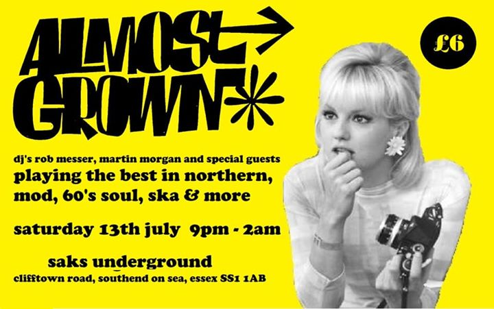 Almost Grown - DJ's Rob Messer, Martin Morgan & guests - Saks Underground Southend, Southend-on-Sea, Essex SS1 1AB - Northern Soul, 60s R&B, Ska, Mod Jazz, Latin Soul - 13/07/19