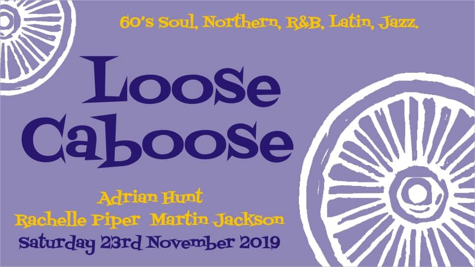 Loose Caboose - 19/11/19 - DJs Rachelle Piper, Martin Jackson & Adrian Hunt. 60s Soul, Northern Soul, 60s R&B, Latin & Jazz. Lewes Con Club, 139 High Street, Lewes, BN7 1XS