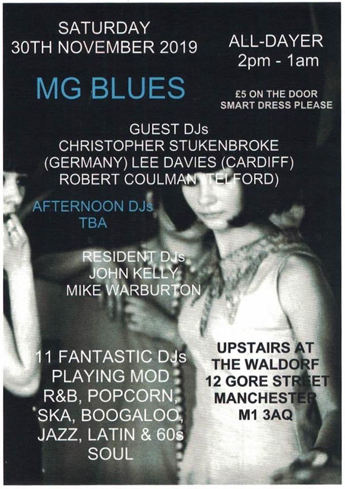 MG Blues Summer All Dayer 2018 - DJs Mike Warburton, John Kelly, Christopher Stukenbrooke, Lee Davies & Rob Coulman. Playing Mod / 60s R&B, 60s Soul, Hammond & Ska. The Waldorf, 12 Gore Street, Manchester M1 3AQ. 30/11/19
