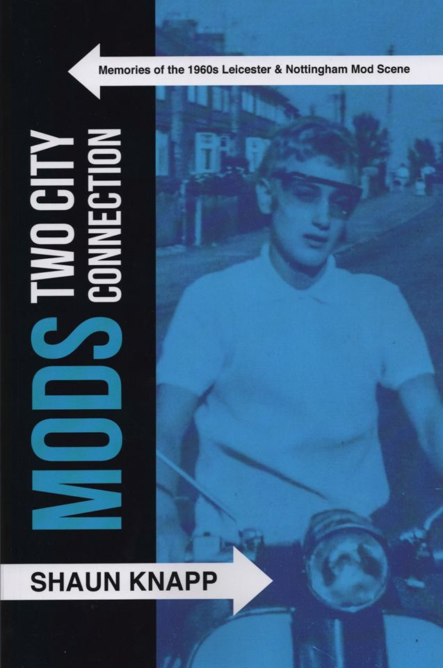 Mods Two Cities Connection, Memories of The 1960s Leicester & Mod Scene - Shaun Knapp