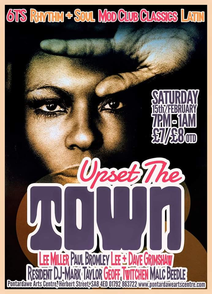 Upset The Town - DJs Lee Miller, Dave & Lee Grimshaw, Mark Taylor, Geoff Twitchen, Malc Beedle & Paul Bromley - Pontardawe Arts Centre, Herbert St, Pontardawe, SA8 4ED - 60s R&B, 60s Soul, Latin Soul & Mod Club Classics. 15/02/20