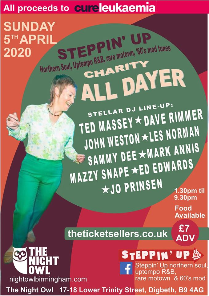 Steppin' Up Charity Alldayer - DJs Ted Massey, Dave Rimmer, John Weston, Les Norman, Sammy Dee, Mark Annis, Mazzy Snape, Ed Edwards, Jo Prinsen. The Night Owl, 17-18 Lower Trinity Street, Birmingham, B9 4AG. Northern Soul, '60's R&B, Rare Motown & '60's Mod tunes. 05/04/20